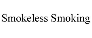 mark for SMOKELESS SMOKING, trademark #85809603