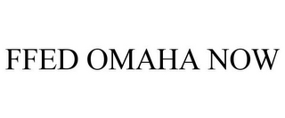 mark for FFED OMAHA NOW, trademark #85809989