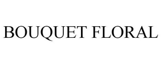 mark for BOUQUET FLORAL, trademark #85810472