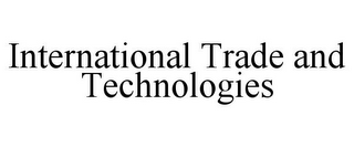 mark for INTERNATIONAL TRADE AND TECHNOLOGIES, trademark #85810640