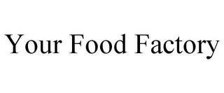 mark for YOUR FOOD FACTORY, trademark #85810703