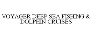 mark for VOYAGER DEEP SEA FISHING & DOLPHIN CRUISES, trademark #85810912