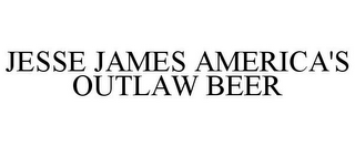 mark for JESSE JAMES AMERICA'S OUTLAW BEER, trademark #85811267