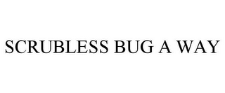 mark for SCRUBLESS BUG A WAY, trademark #85811289