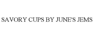 mark for SAVORY CUPS BY JUNE'S JEMS, trademark #85811608