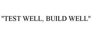 "mark for ""TEST WELL, BUILD WELL"", trademark #85812967"