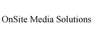 mark for ONSITE MEDIA SOLUTIONS, trademark #85813354