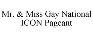mark for MR. & MISS GAY NATIONAL ICON PAGEANT, trademark #85813777