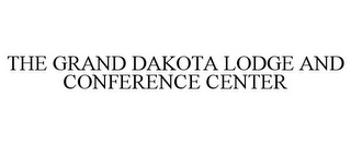 mark for THE GRAND DAKOTA LODGE AND CONFERENCE CENTER, trademark #85813891