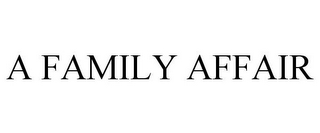 mark for A FAMILY AFFAIR, trademark #85814477