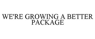 mark for WE'RE GROWING A BETTER PACKAGE, trademark #85814504