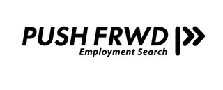 mark for PUSH FRWD EMPLOYMENT SEARCH, trademark #85815147