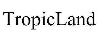 mark for TROPICLAND, trademark #85815348