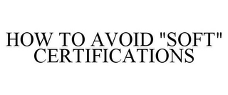 "mark for HOW TO AVOID ""SOFT"" CERTIFICATIONS, trademark #85815508"
