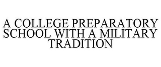 mark for A COLLEGE PREPARATORY SCHOOL WITH A MILITARY TRADITION, trademark #85815585