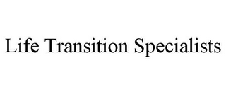 mark for LIFE TRANSITION SPECIALISTS, trademark #85816103