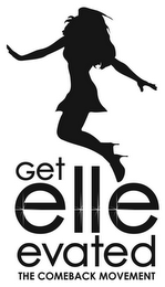mark for GET ELLE EVATED THE COMEBACK MOVEMENT, trademark #85816158