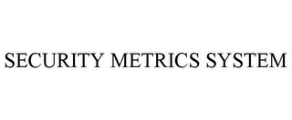 mark for SECURITY METRICS SYSTEM, trademark #85816298