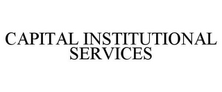 mark for CAPITAL INSTITUTIONAL SERVICES, trademark #85816769