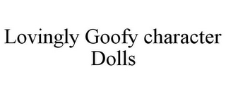 mark for LOVINGLY GOOFY CHARACTER DOLLS, trademark #85816801