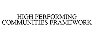 mark for HIGH PERFORMING COMMUNITIES FRAMEWORK, trademark #85816848