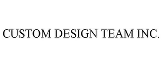 mark for CUSTOM DESIGN TEAM INC., trademark #85816914