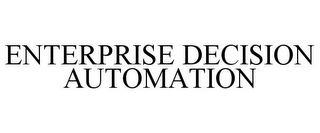 mark for ENTERPRISE DECISION AUTOMATION, trademark #85816945