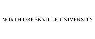 mark for NORTH GREENVILLE UNIVERSITY, trademark #85817011