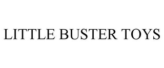 mark for LITTLE BUSTER TOYS, trademark #85817096