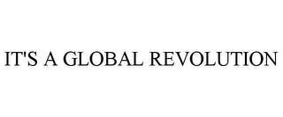mark for IT'S A GLOBAL REVOLUTION, trademark #85817955