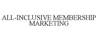mark for ALL-INCLUSIVE MEMBERSHIP MARKETING, trademark #85817998