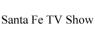 mark for SANTA FE TV SHOW, trademark #85818563