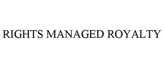 mark for RIGHTS MANAGED ROYALTY, trademark #85818898