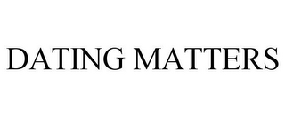 mark for DATING MATTERS, trademark #85819015