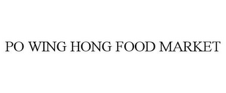 mark for PO WING HONG FOOD MARKET, trademark #85819061