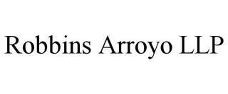 mark for ROBBINS ARROYO LLP, trademark #85819238