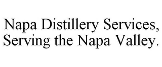 mark for NAPA DISTILLERY SERVICES, SERVING THE NAPA VALLEY., trademark #85819356