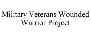 mark for MILITARY VETERANS WOUNDED WARRIOR PROJECT, trademark #85819426