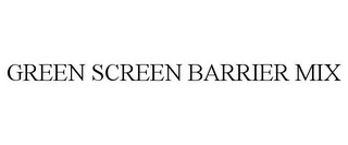 mark for GREEN SCREEN BARRIER MIX, trademark #85819688