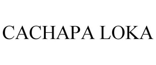 mark for CACHAPA LOKA, trademark #85819742
