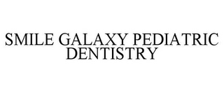 mark for SMILE GALAXY PEDIATRIC DENTISTRY, trademark #85820323