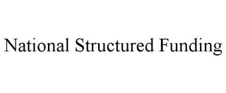 mark for NATIONAL STRUCTURED FUNDING, trademark #85820360