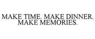 mark for MAKE TIME. MAKE DINNER. MAKE MEMORIES., trademark #85820610