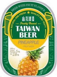 mark for BEER WITH FRUIT FLAVOUR; NATURAL AND FRESH; QUALITY AND TASTY; FRESHLY BREWED; TAIWAN BEER PINEAPPLE FRUIT BEER; 330 ML CONTAIN FRUIT JUICE 5% ALC 2.8%, trademark #85821146