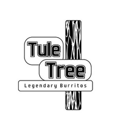 mark for TULE TREE LEGENDARY BURRITOS, trademark #85821343