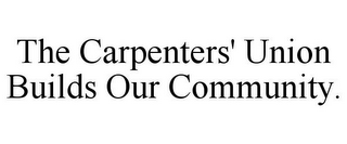 mark for THE CARPENTERS' UNION BUILDS OUR COMMUNITY., trademark #85821367