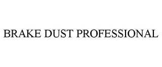 mark for BRAKE DUST PROFESSIONAL, trademark #85821660