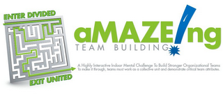 mark for AMAZEING TEAM BUILDING ENTER DIVIDED EXIT UNITED A HIGHLY INTERACTIVE INDOOR MENTAL CHALLENGE TO BUILD STRONGER ORGANIZATIONAL TEAMS AND THE WORDS TO MAKE IT THROUGH, TEAMS MUST WORK TOGETHER AS A COLLECTIVE UNIT AND DEMONSTRATE CRITICAL TEAM ATTRIBUTES., trademark #85822260