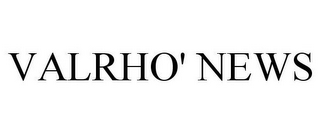 mark for VALRHO' NEWS, trademark #85822297