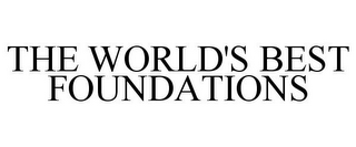 mark for THE WORLD'S BEST FOUNDATIONS, trademark #85822399